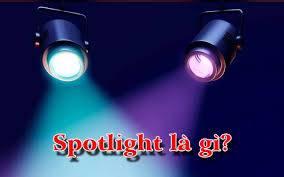 """Spotlight là gì? Tổng hợp các khái niệm liên quan với """"Spotlight"""""""